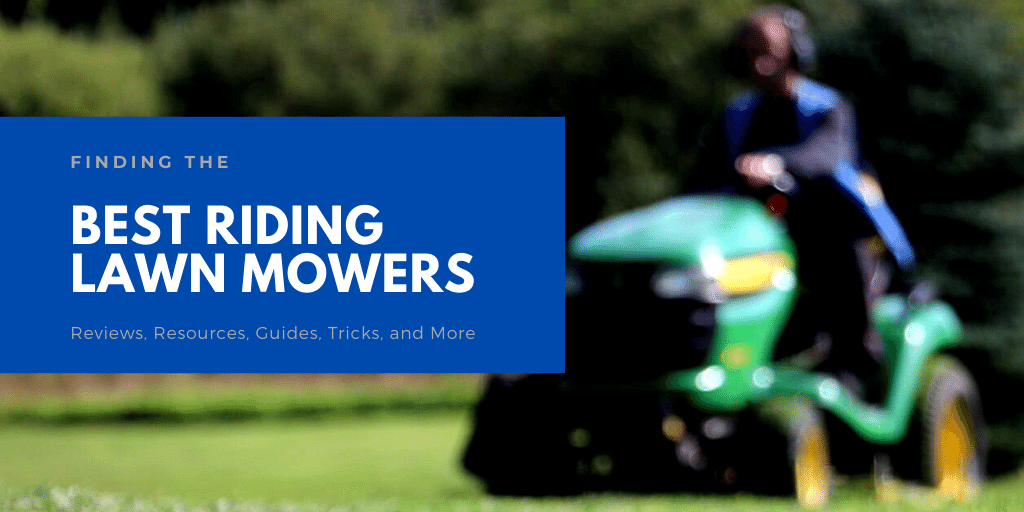 Best Riding Mowers 2021 Finding The Best Riding Lawn Mowers For 2021 and Beyond